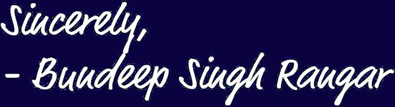 Sincerely, Bundeep Singh Rangar